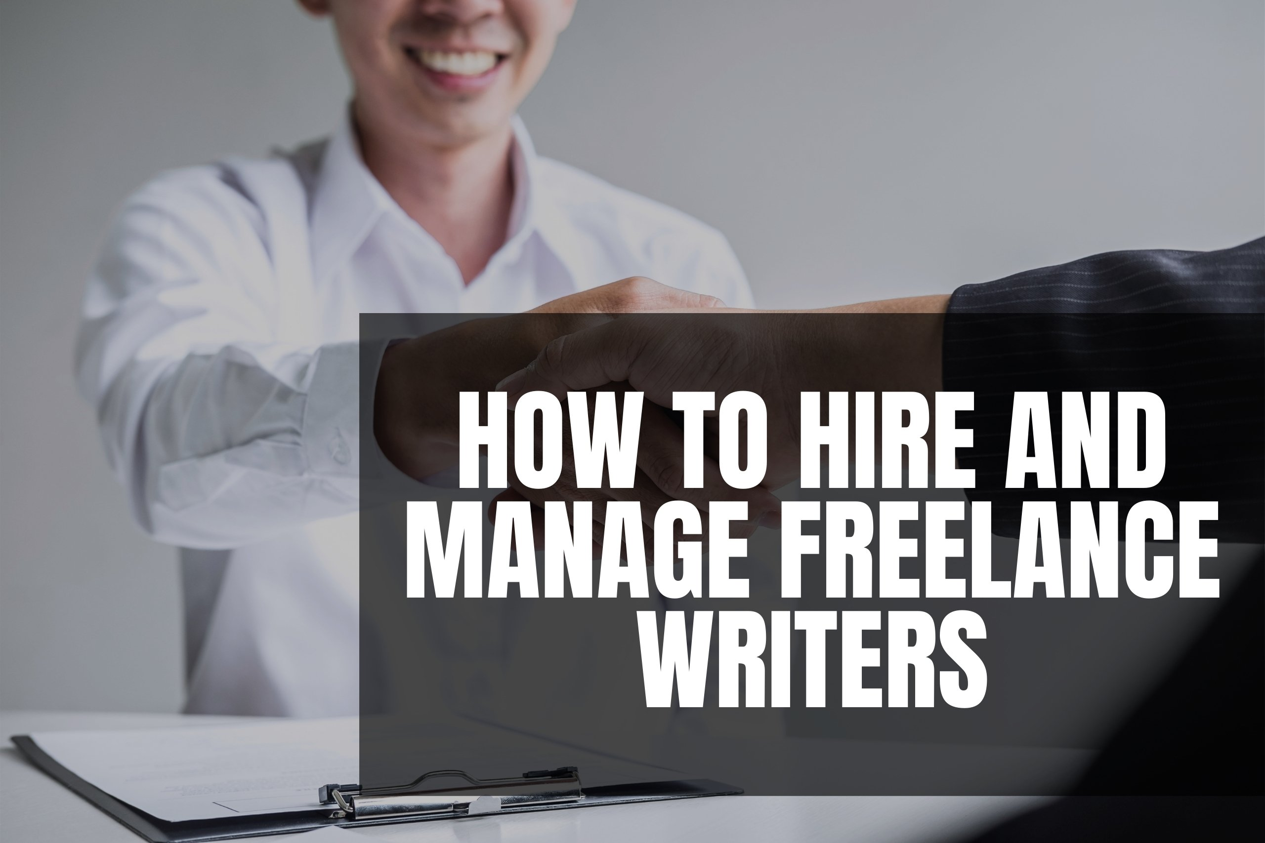 how to hire and manage freelance writers